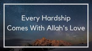 Every hardship comes with Allah's love