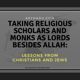 taking religious scholars and monks as lords besides Allah: Lessons from christians and jews