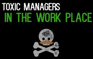 Toxic managers in the workplace