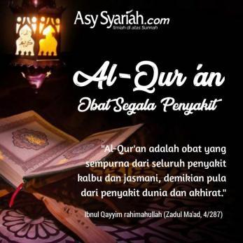 Al-Qur'an adalah obat yang sempurna dari seluruh penyakit kalbu dan jasmani, demikian pula dari penyakit dunia dan akhirat