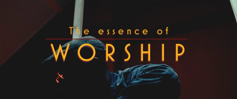 The Essence of Worship
