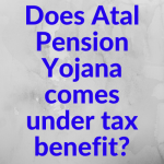 Does Atal Pension Yojana comes under tax benefit