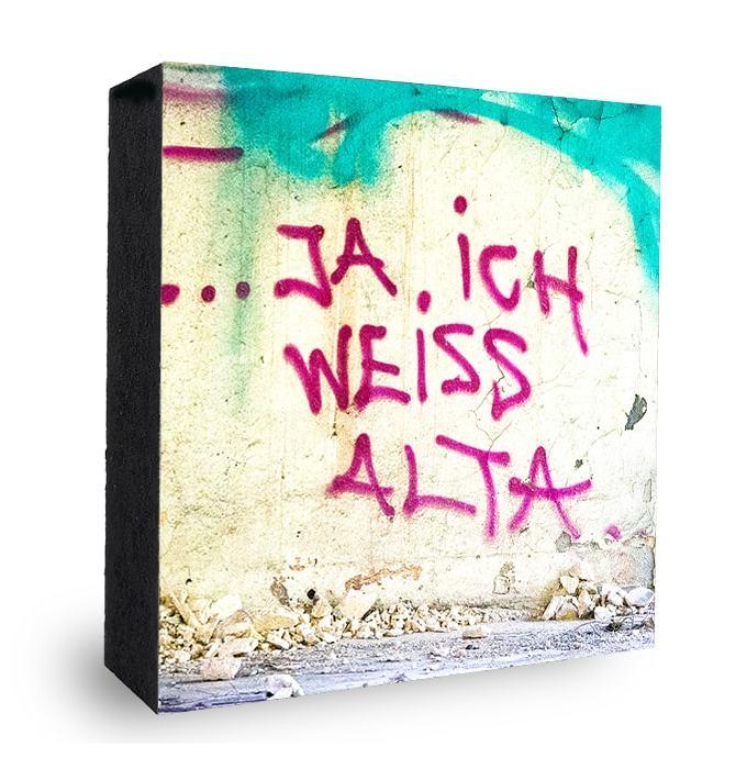 Ja ich weiss Alta Graffiti Bild auf Holz