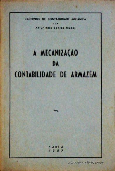 Artur Reis Santos Nunes – A Mecânica da Contabilidade de Armazém – Caderno de Contabilidade Mecânica – Edição – Revista de Contabilidade e Comercio – Porto – 1957. Desc. 20 pág. / 23 cm x 16 cm / Br. - «€5.00»