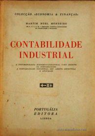 Martim Noel Monteiro – Contabilidade Industrial – Colecção «Economia & Finanças» - Portugália Editora – Lisboa – 1964. Desc.376 pág. /23 cm x 16 cm / Br. - «€20.00»