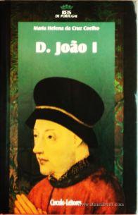 Maria Helena da Cruz Coelho – D. João I – 2.ª Dinastia - Círculo de Leitores – Lisboa – 2005. Desc. 348 pág. / 24,5 cm x 16 cm / E. Ilust. «€15.00»