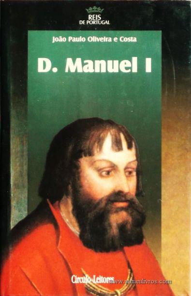 João Paulo Oliveira e Costa – D. Manuel I – 2.ª Dinastia - Círculo de Leitores – Lisboa – 2005. Desc. 333 pág. / 24,5 cm x 16 cm / E. Ilust. «€15.00»