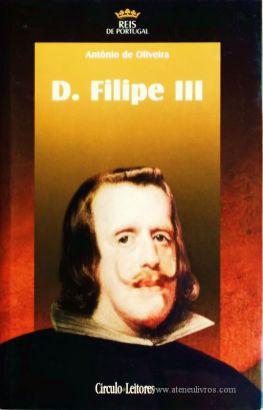 António de Oliveira – D. Filipe III – 3.ª Dinastia - Círculo de Leitores – Lisboa – 2005. Desc. 361 pág. / 24,5 cm x 16 cm / E. Ilust. «€15.00»