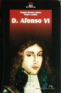 Ângela Barreto Xavier e Pedro Cardim – D. Afonso VI – 4.ª Dinastia - Círculo de Leitores – Lisboa – 2006. Desc. 336 pág. / 24,5 cm x 16 cm / E. Ilust. «€15.00»