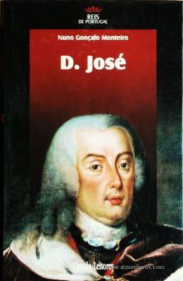 Nuno Gonçalo Monteiro – D. José – 4.ª Dinastia - Círculo de Leitores – Lisboa – 2006. Desc. 318 pág. / 24,5 cm x 16 cm / E. Ilust. «€15.00»