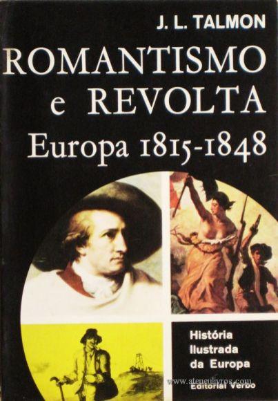 J. L.Talmon - Romantismo e Revolta Europa 1815-1848 - Editorial Verbo - Lisboa – 1967. Desc. 222 págs. / 21 cm x 14 cm / Br. Ilust. «€12.50»