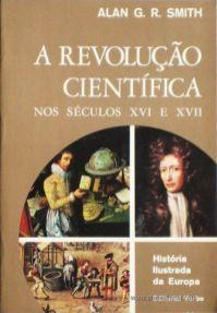 Alan G. R. Smitha - Revolução Cientifica Nos Séculos XVI e XVII - Editorial Verbo - Lisboa – 1973. Desc. 215 págs. / 21 cm x 14 cm / Br. Ilust. «€12.50»
