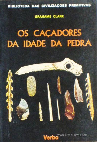 Grahame Clark - Os Caçadores Da Idade Da Pedra - Editorial Verbo – Lisboa – 1968. Desc. 136 págs / 21 cm x 14,5 cm / Br. Ilust. «€12.50»