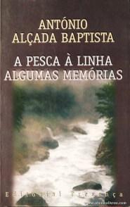 António Alçada Baptista - A Pesca A Linha «Algumas Memórias» «€5.00»
