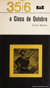 Jacinto Baptista - O Cinco de Outubro - 35|6 - Arcádia - Lisboa - 1965. Desc. 369 pág / 18 cm x 10 cm / Br. «€5.00»