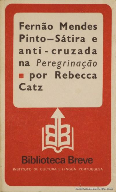 Rebeca Catz - Fernão Mendes Pinto-Sátira e Anti-Cruzada na Peregrinação - Portugueses - Biblioteca Breve/Instituto de Cultura Portuguesa - Lisboa - 1981. Desc. 128 pág / 19,5 cm x 11,5 cm / Br «€6.00»