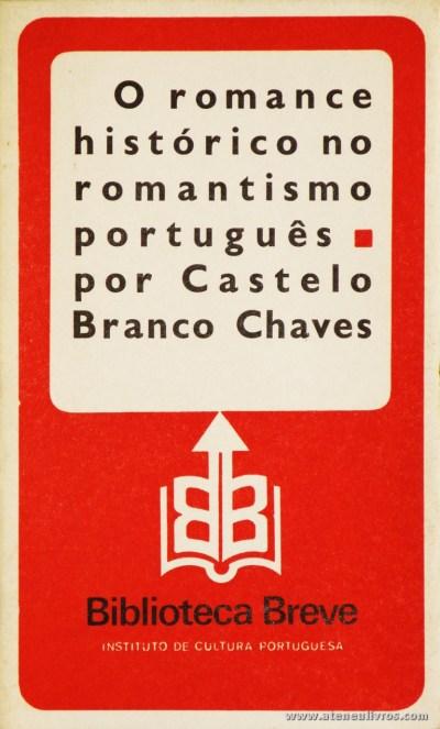 Castelo Branco Chaves - O Romance Histórico no Romantismo Português - Biblioteca Breve/Instituto de Cultura Portuguesa - Lisboa - 1979. Desc. 85 pág / 19,5 cm x 11,5 cm / Br «€6.00»