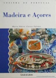 Maria Odette Cortes Valente - Madeira e Açores «Cozinha de Portugal» - Circulo de Leitores - Lisboa - 1995. Desc. 191 pág / 28 cm x 21 cm / E. Ilust «€15.00»