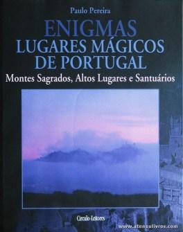 Paulo Pereira - Lugares Mágicos de Portugal (Montes Sagrados, Altos Lugares e Santuários) - Circulo de Leitores - Lisboa - 2004. Desc. 223 pág / 30 cm x 14 cm / E «€15.00»