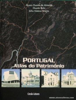 Álvaro Duarte de Almeida, Duarte Belo & Júlia Mateus Soares - Portugal Atlas do Património [Vol. VIII Portalegre/Évora] - Circulo de Leitores - 2008. Desc. 609 pág / 30 cm x 23 cm / E.Ilust «€35.00
