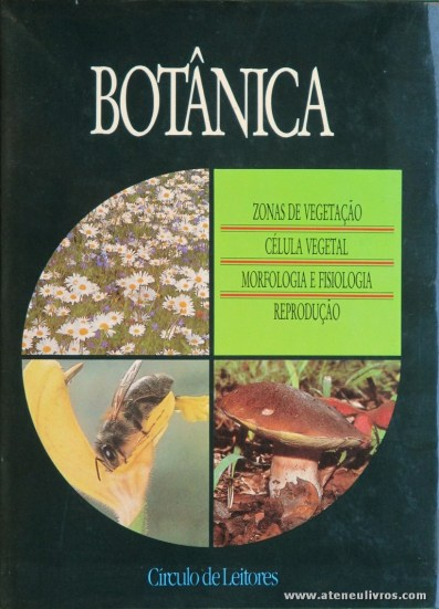Botânica - Zonas de Vegetação / Célula Vegetal / Morfologia e Fisiologia & Reprodução - Circulo de Leitores - Lisboa - 268 pág / 27 cm x 20 cm / E. Ilust. «€15.00»