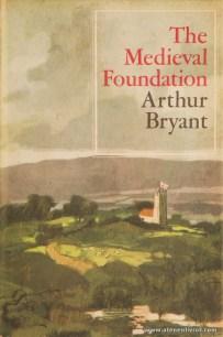 Arthur Bryant - The Medieval Foundation - Collins - London - 1966. Desc. 288 pág / 23 cm x 15 cm / E. «€20.00»