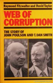 "Raymond Fitzwalter And David Taylor - Web Of Corruption ""The Story Of Jonh Poulson And T. Dan Smith"" - Granada - London - 1981. Desc. 282 pág / 24 cm x 15,5 cm / E. Ilust. «€30.00»"