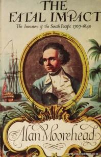 Alan Moorehead - The Fatal Impact The Invasion Of The South Pacific 1767-1840 - Hamish Hamilton - London - 1966. Desc. 230 pág / 22 cm x 14 cm / E. Ilust «€35.00»