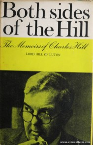Lord Hill Of Luton - Both Sides Of The Hill The Memoirs Of Charles Hill - Heinemann - London - 1964. Desc. 260 pág / 22 cm x 14 cm / E. Ilust «€20.00»
