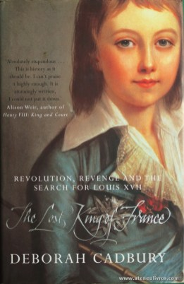 Deborah Cadbury - The Lost King Of France (Revolution, Revenge And The Search For Louis XVII) - Fourth Estate - London - 2002. Desc. 306 pág / 24 cm x 16 cm / E. Ilust. «€12.00»