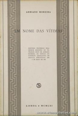 Adriano Moreira - Em Nome das Vítimas (Discurso proferido pelo Senhor Ministro do Ultramar, Prof. Dr. Adriano Moreira, na Sessão do Conselho legislativo de Angola Efectuada em 2 de Maio de 1961) - Lisboa - 1961 - «€5.00»