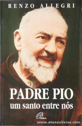 Renzo Allegri - Padre Pio Um Santo Entre Nós - Paulinas - Lisboa -1999. Desc. 486 pág «€10.00»