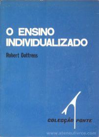 Robert Dottrens - O Ensino Individualizado - Colecção / Ponte - Livraria Civilização - Editora - Porto - 1973. Desc. 233 pág / 18,5 cm x 13,5 cm / Br.