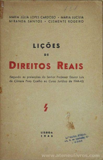 Maria Júlia Lopes Cardoso. Maria Lucia Miranda Santos, Clemente Rogeiro - Lições de Direitos Reais - Lisboa - 1945. Desc. 170 pág / 21 cm x 14 cm / Br. «€5.00»