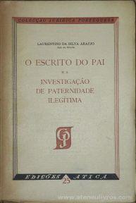Laurentino da Silva Araújo - O Escrito do Pai e a Investigação de Paternidade Legitima - Edições Atica - Lisboa - 1964. Desc. 183 pág / 23 cm x 15 cm / Br. «€10.00«