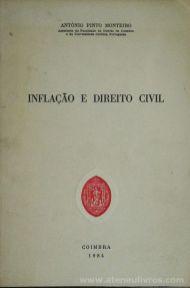 Antonio Pinto Monteiro - Inflação e Direito Civil - Faculdade de Direito de Coimbra - Coimbra - 1984. Desc. 41 pág / 23 cm x 16 cm / Br. «€5.00»
