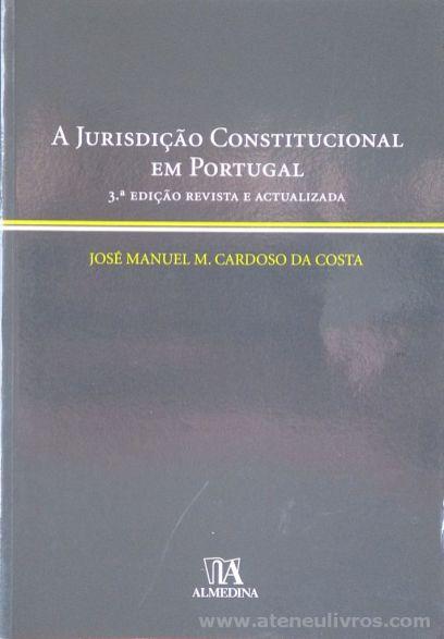 José Manuel M. Cardoso da Costa - A Jurisdição Constitucional em Portugal - Almedina - Coimbra - 2007. Desc. 117 pág / 23 cm x 16 cm / Br «€5.00»