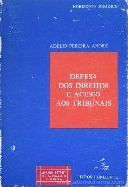 Adélio Pereira André - Defesa dos Direitos e Acesso aos Tribunais - Livros Horizonte - Lisboa - 1980. Desc.[234] pág / 21 cm x 14 cm / Br. «€5.00»