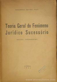 Inocêncio Galvão Teles - Teoria Geral do Fenômeno Jurídico Sucessório - Sociedade Astória - Lisboa - 1944. Desc.118 pág / 24 cm x 17 cm / Br «€15.00»
