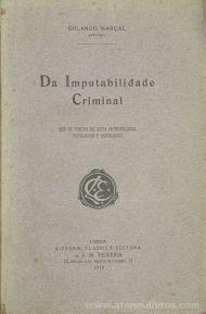 Orlando Marçal - Da Imputabilidade Criminal - Livraria Clássica Editora - Lisboa - 1919. Desc.[159] pag / 23 cm x 15 cm / Br. «€10.00»