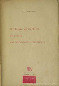 A. J. Avelãs Nunes - O Direito de Exclusão de Sócio nas Sociedades Comercias - Livraria Almedina - Coimbra - 1968. Desc. 364 pág / 24 cm x 17 cm / Br.«€15.00