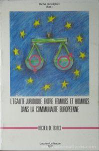Michel Verwilghen - L'Egalite Juridique Entre Femmes Et Hommes Dans La Communaute Europeenne - Presses Universitaires de Louvain - Louvain - la - Neuve - Belgica - 1987.Desc.[607] pág / 24 cm x 16 cm / Br. «€50.00»