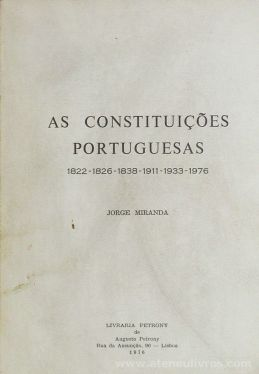 Jorge Miranda - As Constituições Portuguesas ( 1822 - 1826 - 1838 - 1911 - 1933 - 1976 ) - Livraria Petrony - Lisboa - 1976. Desc. 508 pág / 22 cm x 15,5 cm / Br. «€15.00»