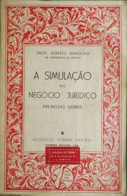 Prof. Alberto Auricchio - A Simulação no Negócio Jurídico (Premissas Gerais) - Coimbra Editora - Coimbra - 1964. Desc. 299 pág / 21 cm x 13,5 cm / Br. «€15.00»