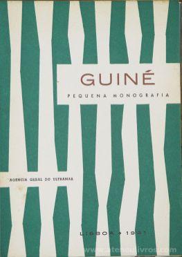 Guiné - Pequena Monografia - S/A - Agência Geral do Ultramar - Lisboa - 1961. Desc.[53] pág + [15] Fotogravura + [1] Mapa / 22 cm x 15,5 cm / Br. Ilust «€15.00»