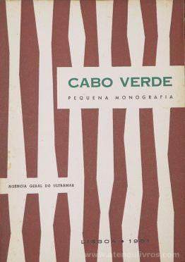 Cabo Verde - Pequena Monografia - S/A - Agência Geral do Ultramar - Lisboa - 1961. Desc.[53] pág + [12] Fotogravura + [1] Mapa / 22 cm x 15,5 cm / Br. Ilust «€15.00»