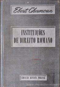 Ebert Chamoun - Instituições de Direito Romano - Revista Forense - Rio de janeiro - 1957. Desc.[531] pág / 24 cm x 16 cm / E. «€35.00»