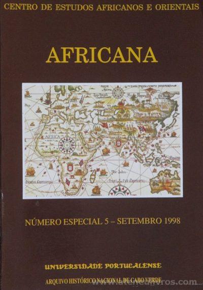 Revista Africana - Numero Especial (n.º5) - Setembro de 1998 - Cabo Verde - Centro de Estudos Africanos e Orientais - Universidade Portucalense / Arquivo Histórico Nacional de Cabo Verde - Porto - 1998. Desc.[415] pág / 24,5 cm x 17 cm / Br. Ilust «€15.00»