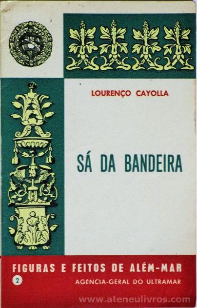 Lourenço Cayolla - Sá da Bandeira (2) - Figuras e Feitos de Além - Mar - Agencia - Geral do Ultramar - Lisboa - 1969. Desc.[195] pág / 11,5 cm x 8 cm / Br «€10.00»