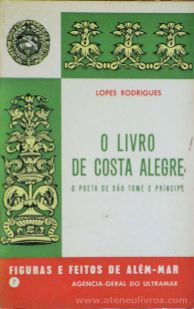 Lopes Rodrigues - O Livro de Costa Alegre ( O Poeta de São Tomé e Príncipe) (7) - Figuras e Feitos de Além - Mar - Agencia - Geral do Ultramar - Lisboa - 1969. Desc.[128] pág / 11,5 cm x 8 cm / Br «€10.00»